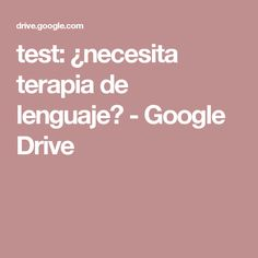 test: ¿necesita terapia de lenguaje? - Google Drive
