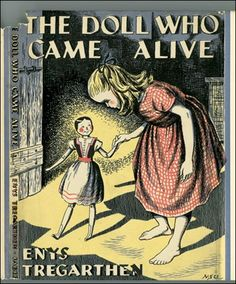 """""""The Doll Who Came Alive"""" by Enys Tregarthen (1944 edition) / Nellie Sloggett (1851– 1923) was an author & folklorist who wrote under the names Enys Tregarthen & Nellie Cornwall. After Tregarthen's death, the writer Elizabeth Yates edited her extensive unpublished materials for publication."""