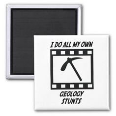 "This cool, square magnet features the phrase ""I do all my own Geology Stunts.""  A great gift for a daring, adventurous geologist!"