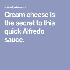 Cream cheese is the secret to this quick Alfredo sauce.