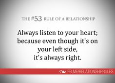 always listen to your heart; because even though it's on your left side, it's always right You Left, Relationship Rules, Relationships, Keep The Faith, Heart Quotes, Listening To You, Trust God, Helping People, Verses