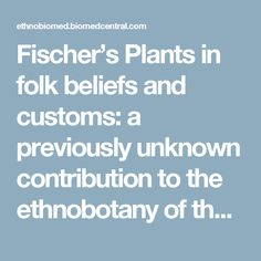 Fischer's Plants in folk beliefs and customs: a previously unknown contribution to the ethnobotany of the Polish-Lithuanian-Belarusian borderland | Journal of Ethnobiology and Ethnomedicine | Full Text