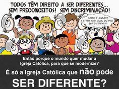 Ser diferente é normal...  O mundo repete incansavelmente que ser diferente é normal. Então porque incansavelmente quer que a Igreja Católica mude?  Pequenos Pensamentos