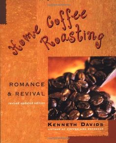 Home Coffee Roasting, Revised, Updated Edition: Romance and Revival by Kenneth Davids, http://www.amazon.com/dp/0312312199/ref=cm_sw_r_pi_dp_PGQOtb15PWCJ6