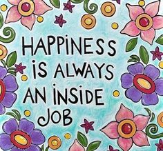 Happiness is always an inside job - floral quote