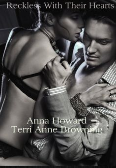 Reckless With Their Hearts by Terri Anne Browning, http://www.amazon.com/dp/B00BAWDC7K/ref=cm_sw_r_pi_dp_SFO7ub1D0811Z