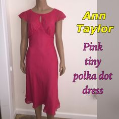 Lovely Ann Taylor Pink Dress Beautiful dress by Ann Taylor. It's pink in color with tiny cream polka dots. The front detail is gorgeous. It has a small keyhole detail with a small ribbon on top. Very lovely dress in great condition. Fully lined. Dress is 100% Silk and Lining is 100% Polyester. Ann Taylor Dresses Midi