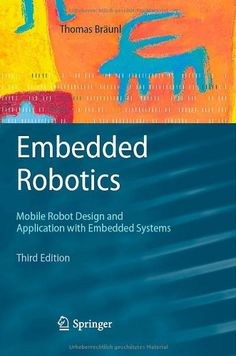 Embedded Robotics: Mobile Robot Design and Applications with Embedded Systems - ISBN 978-3540705338