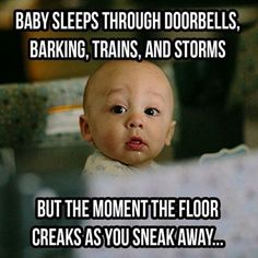 Meme Baby sleeps through doorbells barking trains and storms. but the moment the floor creaks as you sneak away - More at: Me Kago De Risa Help me Click Here!
