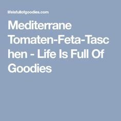 Mediterrane Tomaten-Feta-Taschen - Life Is Full Of Goodies