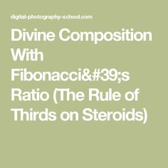 Divine Composition With Fibonacci's Ratio (The Rule of Thirds on Steroids)