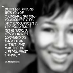 """""""Don't let anyone rob you of your imagination . . ."""" - Dr. Mae Jemison  #Quote #Inspiration"""