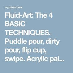 Fluid-Art: The 4 BASIC TECHNIQUES. Puddle pour, dirty pour, flip cup, swipe. Acrylic paint pouring - YouTube
