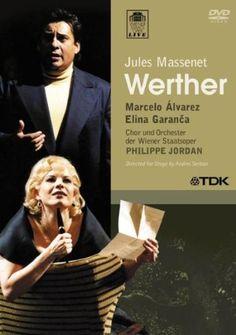 Massenet - Werther / Marcelo Alvarez, Elina Garanca, Adrian Erod, Ileana Tonca, Peter Jelosits, Philippe Jordan, Vienna Opera 2005