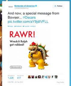 "Nintendo >> Twitter campaign on 2/24/13 >> This is not nimbleness, but good planning. With ""Wreck-It Ralph"" nominated for an Oscar, Nintendo knew that it would either win or lose, so it surely prepared for both. That allowed this tweet to have good production value, a funny and on-brand message, and be well-timed to ride the real-time wave of interest during the Oscars. —Dawn DeVirgilio, Global Social Media Manager, Salesforce ExactTarget Marketing Cloud"