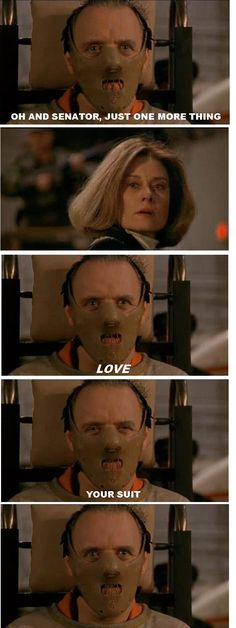 Love this part; so funny yet terrifying- Silence of the Lambs is awesome