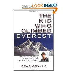 The Kid Who Climbed Everest by Grylls... Great read.(Have)