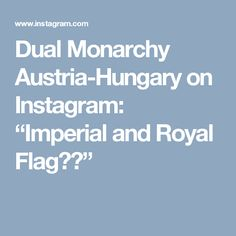 "Dual Monarchy Austria-Hungary on Instagram: ""Imperial and Royal Flag❤️"""
