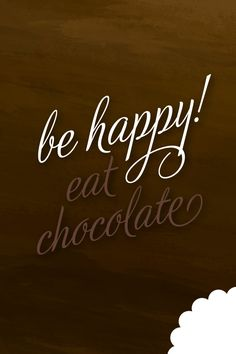 be happy...eat chocolate :)