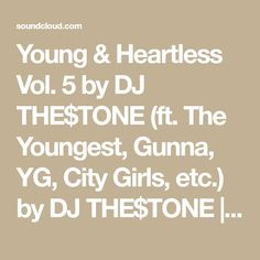 Young & Heartless Vol. 5 by DJ THE$TONE (ft. The Youngest, Gunna, YG, City Girls, etc.) by DJ THE$TONE | Free Listening on SoundCloud