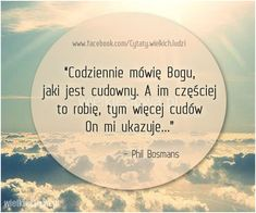 Codziennie mówię Bogu, jaki jest cudowny... #Bosmans-Phil,  #Bóg-i-wiara, #Cud Religious Quotes, God Is Good, Trust God, Motto, Gods Love, Words Quotes, Texts, Prayers, Spirituality