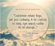 Codziennie mówię Bogu, jaki jest cudowny... #Bosmans-Phil,  #Bóg-i-wiara, #Cud