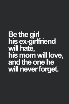 Be the girl he will never forget quotes quote girl quotes quote for girls girls status