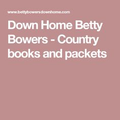 Down Home Betty Bowers - Country books and packets