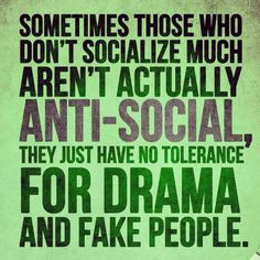 #people who dont #socialize much have no #tolerance for #drama and #fake people.. #social #friends #family #relatives #relations #mix #gatherings #behaviour #attitude #differences #tolerate #anti_social #life #inspiration #motivation #quotes