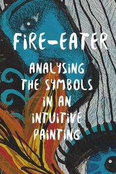 Fire eater is a painting about being brave. In this blog post I look at the symbolism and imagery in the painting. Intuitive art. Outsider art. Raw art.