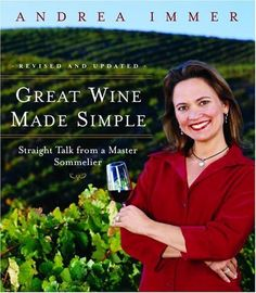 Great Wine Made Simple: Straight Talk from a Master Sommelier by Andrea Robinson, http://www.amazon.com/dp/0767904788/ref=cm_sw_r_pi_dp_UQgDsb15YR5G2