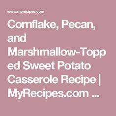 Cornflake, Pecan, and Marshmallow-Topped Sweet Potato Casserole Recipe | MyRecipes.com Mobile