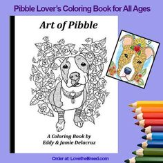 Art of Pibble - Pit Bull PIBBLE Coloring Book for All Ages   $17.99 ($20)   Paper is very high quality, heavy weight, thick; no. 67 Card Stock; Bound Book. Designs are single sided so you can remove and frame each of the 15 pages - 8.5 x 11. Make your masterpiece with colored pencils, markers, gel pens or crayons. Beautiful, unique and detailed drawings by Eddy and Jamie Delacruz. Designed and printed in the USA. *Pencils are not included.