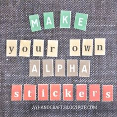 You cant imagine how easy and cheap is to make your own alpha stickers!