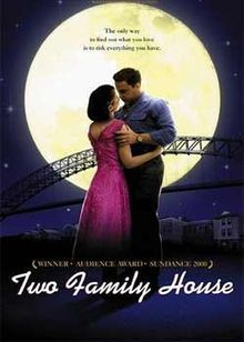 Two Family House-2000 based on a true story.Stars Michael Rispoli & Kelly MacDonald. In 1956 Buddy an Italian blue collar wannabe singer gives up his big break for his wife Estelle. After failing at many tries to be a success at different schemes he buys a 2 family house & plans to open a bar on the 1st floor & live upstairs. He has to evict the tenants an Irish drunk & his pregnant wife. When the baby is born black the Irishman deserts them.Buddy feeling guilty takes care of them in secret.