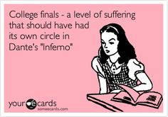 College finals - a level of suffering that should have had its own circle in Dante's Inferno.