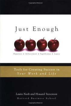 Just Enough: Tools for Creating Success in Your Work and Life eBook: Laura Nash, Howard Stevenson  Great book...for those who need a framework around career/life choices