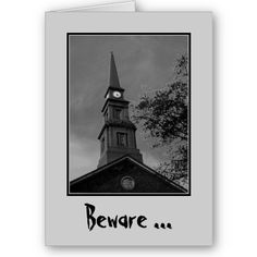 'BEWARE THE WITCHING HOUR' GREETING CARD, by The Flying Pig Gallery on Zazzle (lizadeyphoto) - An eerie image of a church spire and clock against an ominous evening sky. With the message 'Beware ... The Witching Hour is Nigh!'. Perfect for Halloween! Part of The Gothic Collection. (Photographed at the St. Mark's Church-in-the-Bowery in NYC; the property around this 18th century church is widely believed to be haunted by the ghost of Peter Stuyvesant, one of the early founders of New York…