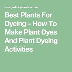 Best Plants For Dyeing – How To Make Plant Dyes And Plant Dyeing Activities
