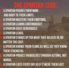 The Spartan Code. Race Quotes, Motivational Quotes, Inspirational Quotes, Spartan Quotes, Spartan Race Training, Spartan Warrior, Warrior Quotes, Mindset Quotes, Life Advice
