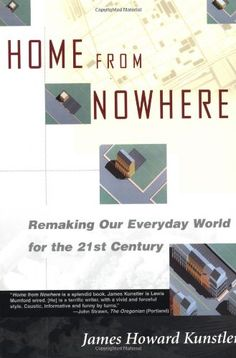 Home from Nowhere: Remaking Our Everyday World for the 21st Century by James Howard Kunstler -- See him live in #oakland 4/9 http://www.presidio.edu/about/presidio-presents-james-howard-kunstler #books #sustainability