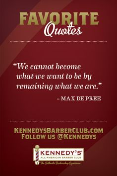 """""""We cannot become what we want to be by remaining what we are.""""  -Max DePree"""