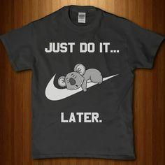just do it Nike koala Cool Shirts, Funny Shirts, Tees, Dress To Impress, Shirt Designs, Cute Outfits, My Style, Sweatshirts, Shopping
