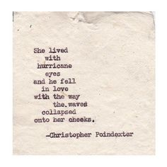 """She lived with hurricane eyes and he fell in love... """"Romantic Universe poem #59"""", by Christopher Poindexter."""