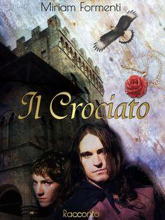"""""""Il Crociato"""" - Miriam Formenti - ebook 2016"""