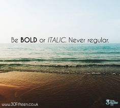 You are too special to be regular. You totally rock! Be bold! Be italic! Be you!!  www.30Fifteen.co.uk 30Fifteen | Tennis | Fitness | Health | Quote