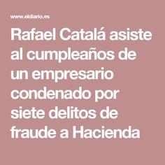 Rafael Catalá asiste al cumpleaños de un empresario condenado por siete delitos de fraude a Hacienda