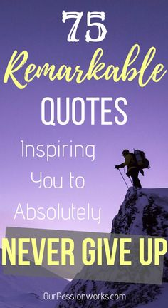 75 Remarkable Quotes to Never Give Up your dreams, goals, and ambitions Work Motivational Quotes, Best Inspirational Quotes, Positive Quotes, Best Quotes, Mindful Parenting, Parenting Quotes, Parenting Tips, Never Give Up Quotes, Quotes To Live By