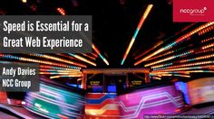 Speed is Essential for a Great Web Experience by Andy Davies via slideshare