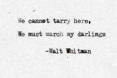 (Shrouded bards of other lands, you may rest, you have done your work) Walt Whitman.